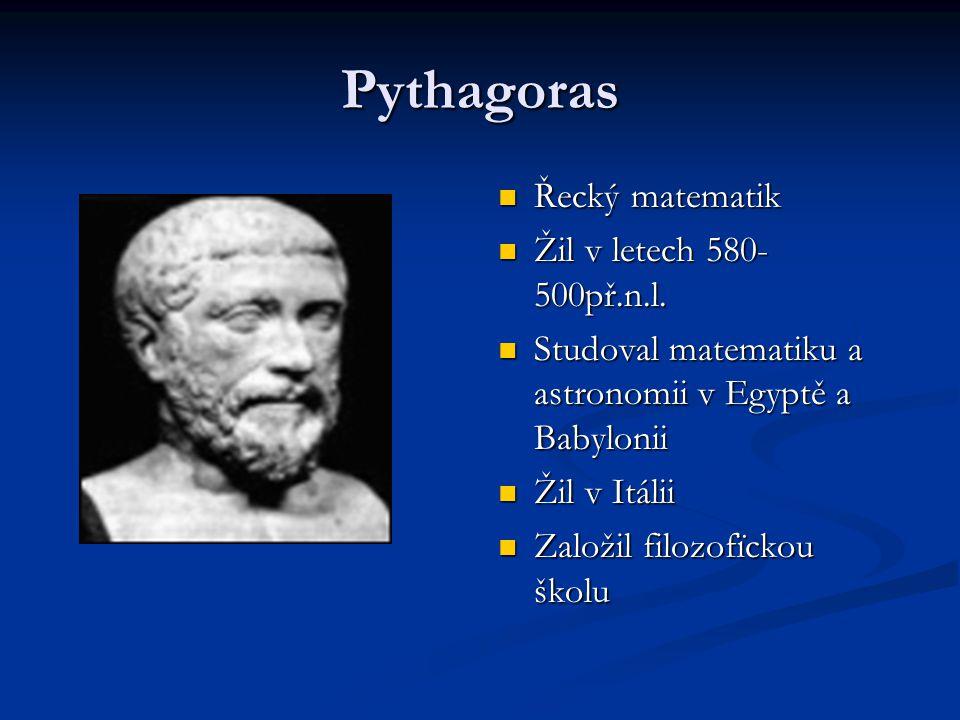 Pythagoras Řecký matematik Žil v letech 580-500př.n.l.