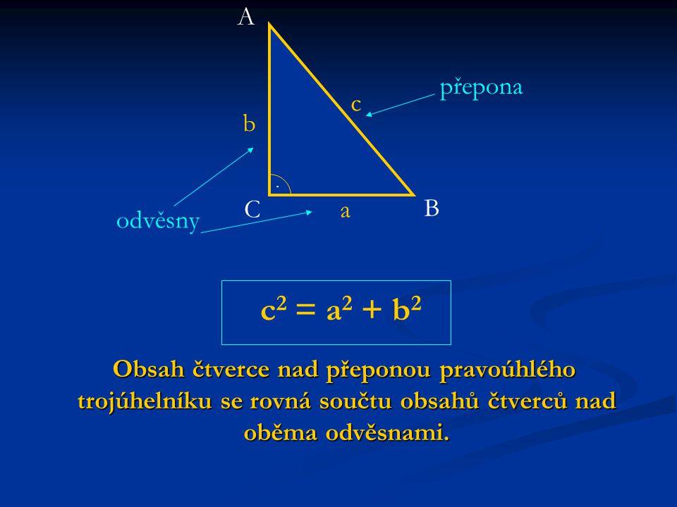 c2 = a2 + b2 A přepona c b C a B odvěsny
