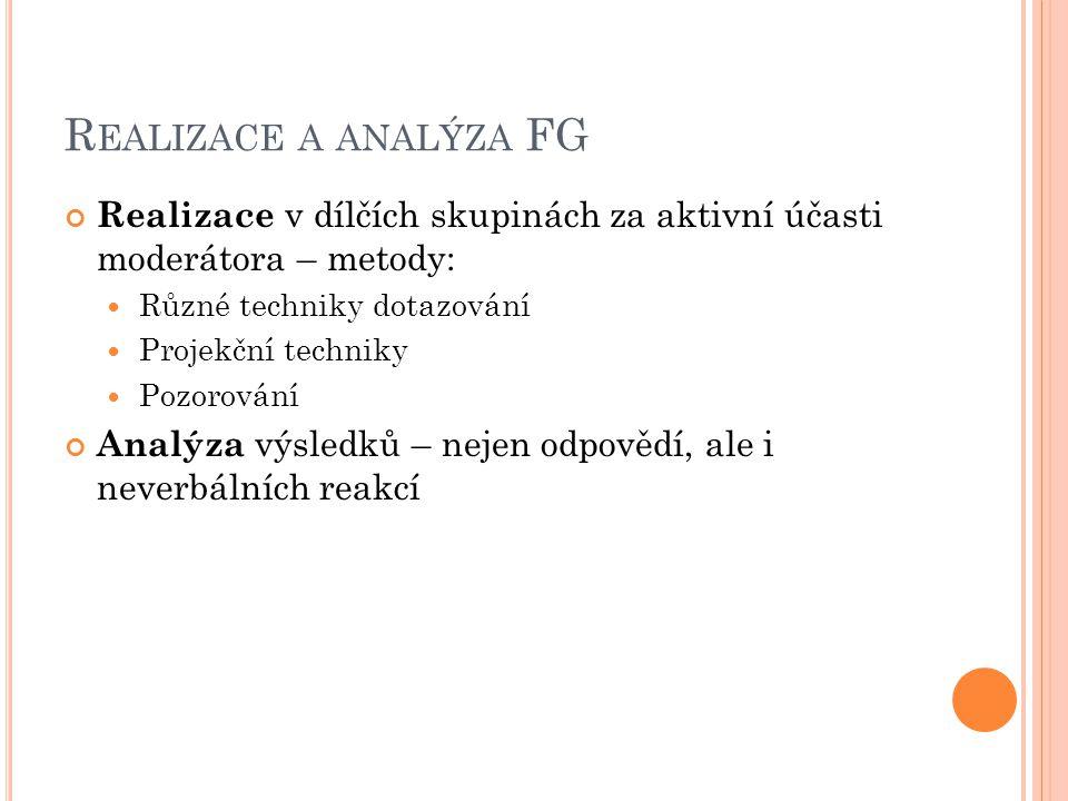 Realizace a analýza FG Realizace v dílčích skupinách za aktivní účasti moderátora – metody: Různé techniky dotazování.