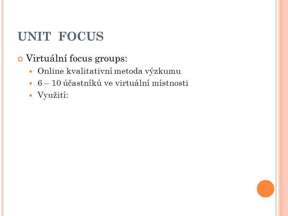 UNIT FOCUS Virtuální focus groups: Online kvalitativní metoda výzkumu