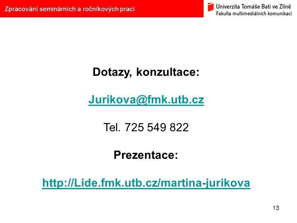 Dotazy, konzultace: Jurikova@fmk.utb.cz Tel. 725 549 822 Prezentace: