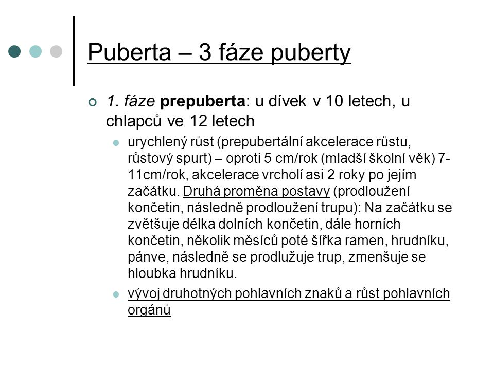 Puberta – 3 fáze puberty 1. fáze prepuberta: u dívek v 10 letech, u chlapců ve 12 letech.