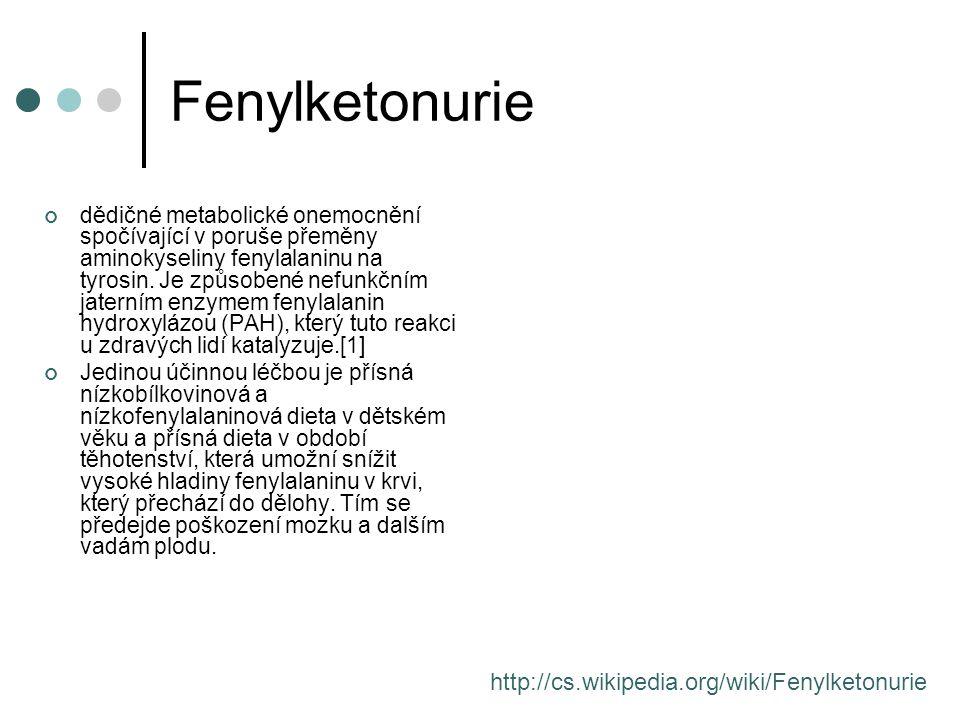 Fenylketonurie http://cs.wikipedia.org/wiki/Fenylketonurie