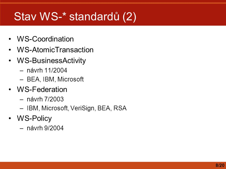 Stav WS-* standardů (2) WS-Coordination WS-AtomicTransaction