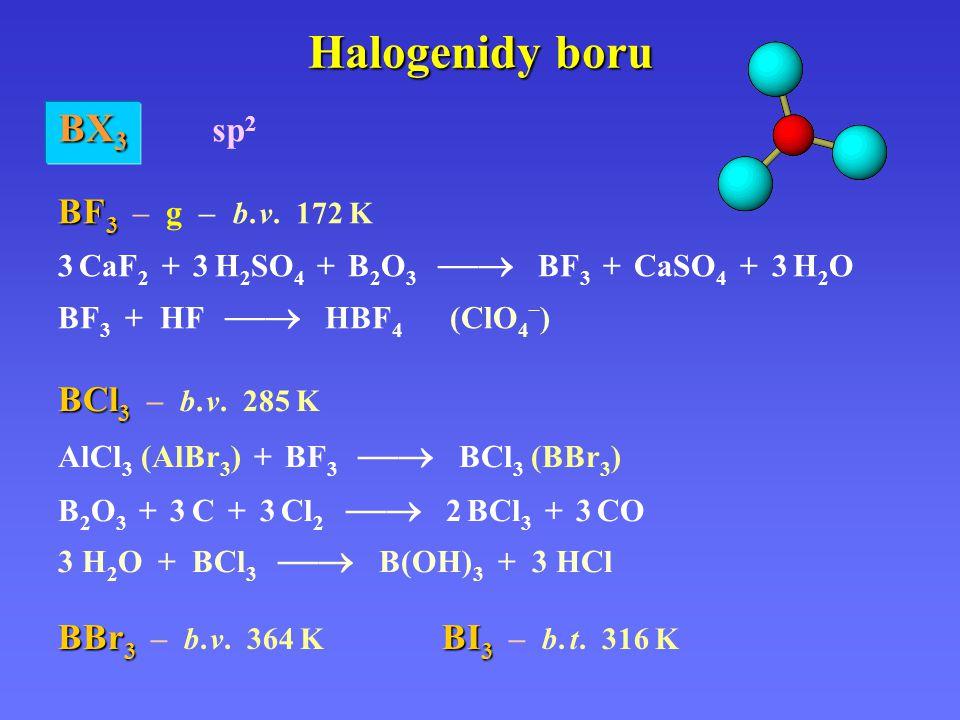 Halogenidy boru BX3 sp2 BF3 – g – b. v. 172 K BCl3 – b. v. 285 K