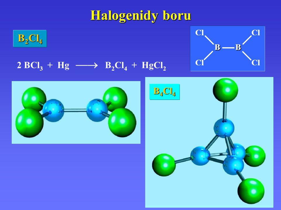 Halogenidy boru Cl Cl B B B2Cl4 2 BCl3 + Hg  B2Cl4 + HgCl2 B4Cl4