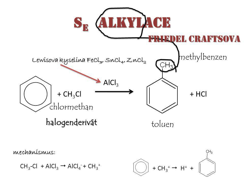 SE alkylace methylbenzen AlCl3 + CH3Cl + HCl chlormethan