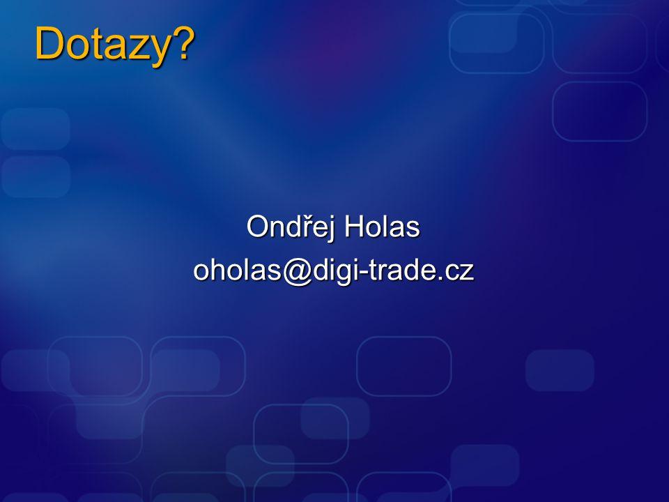 Dotazy Ondřej Holas oholas@digi-trade.cz