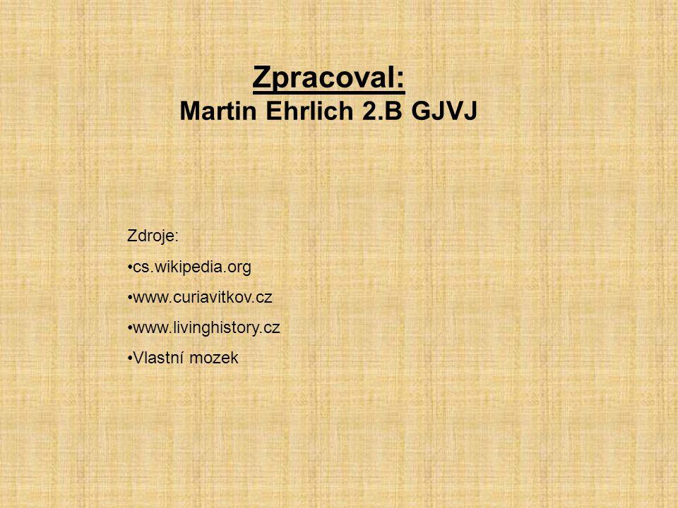 Zpracoval: Martin Ehrlich 2.B GJVJ Zdroje: cs.wikipedia.org