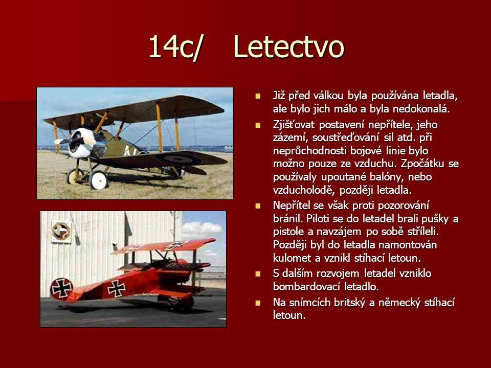 14c/ Letectvo Již před válkou byla používána letadla, ale bylo jich málo a byla nedokonalá.