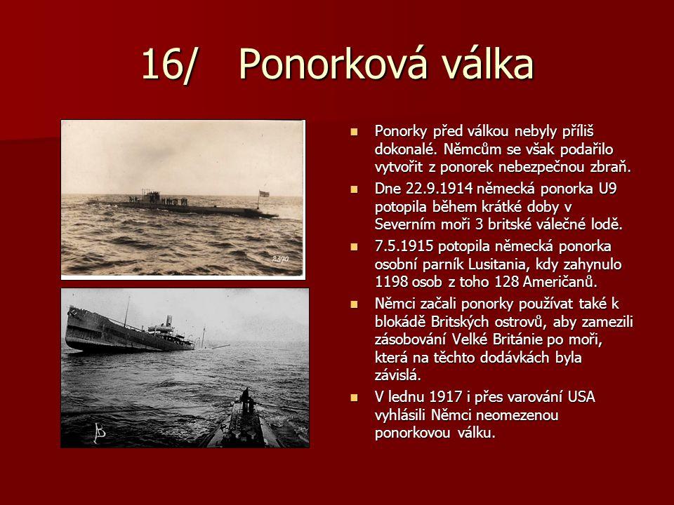 16/ Ponorková válka Ponorky před válkou nebyly příliš dokonalé. Němcům se však podařilo vytvořit z ponorek nebezpečnou zbraň.