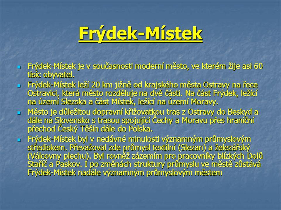 Frýdek-Místek Frýdek-Místek je v současnosti moderní město, ve kterém žije asi 60 tisíc obyvatel.