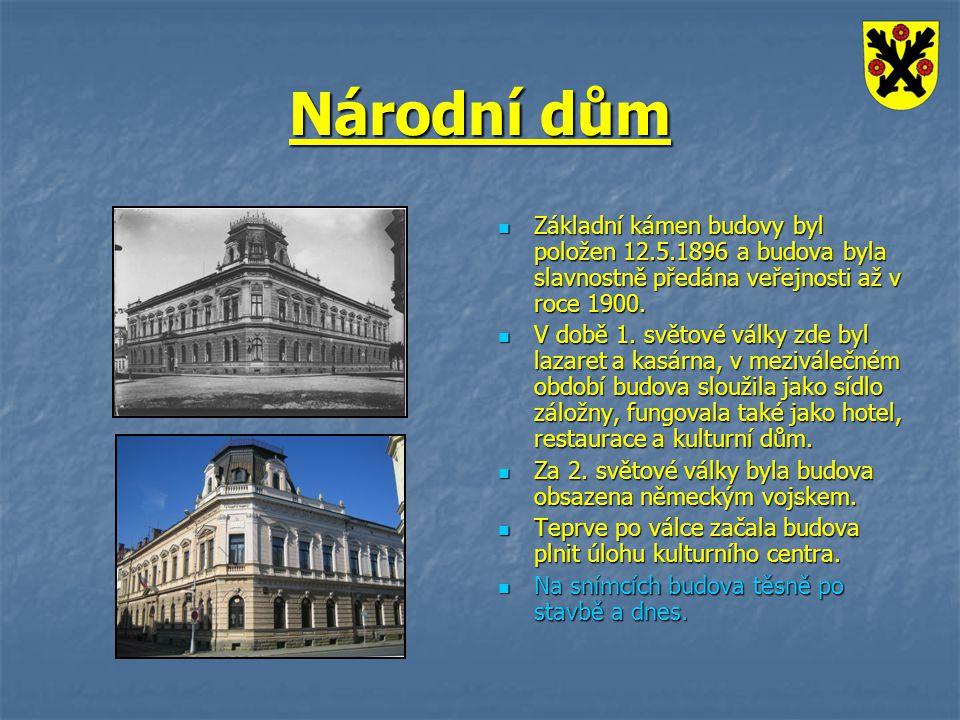 Národní dům Základní kámen budovy byl položen 12.5.1896 a budova byla slavnostně předána veřejnosti až v roce 1900.