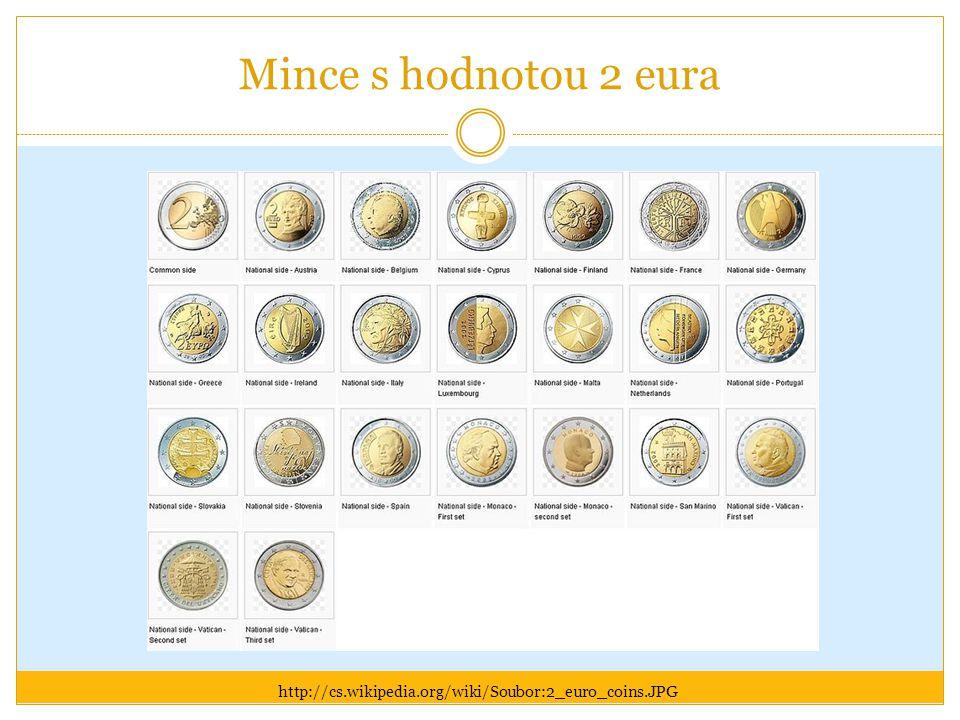 Mince s hodnotou 2 eura http://cs.wikipedia.org/wiki/Soubor:2_euro_coins.JPG