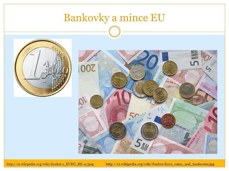 Bankovky a mince EU http://cs.wikipedia.org/wiki/Soubor:1_EURO_RE-15.jpeg.