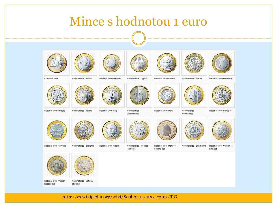 Mince s hodnotou 1 euro http://cs.wikipedia.org/wiki/Soubor:1_euro_coins.JPG