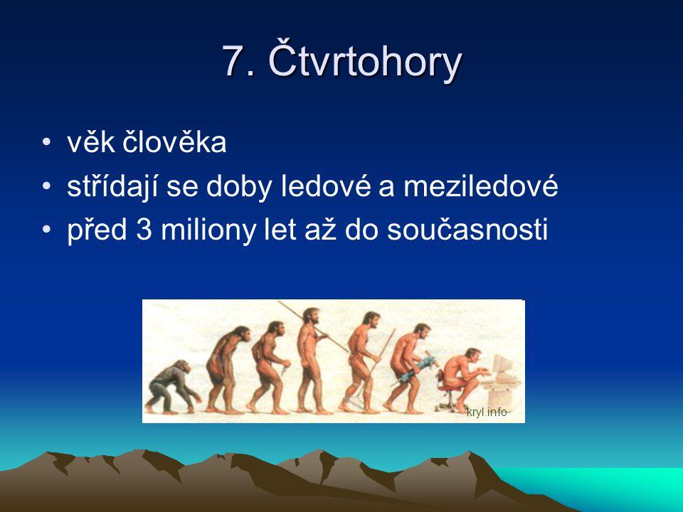 7. Čtvrtohory věk člověka střídají se doby ledové a meziledové