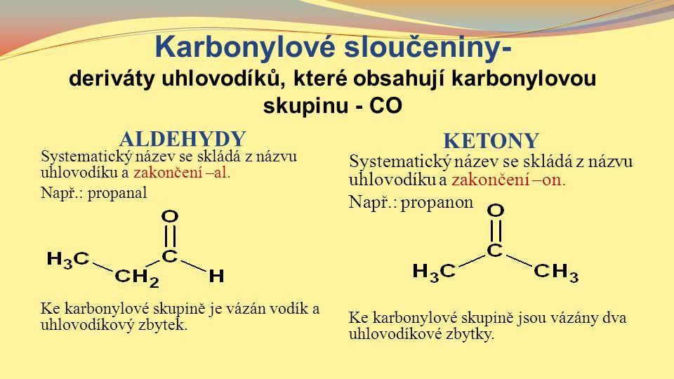 Karbonylové sloučeniny- deriváty uhlovodíků, které obsahují karbonylovou skupinu - CO