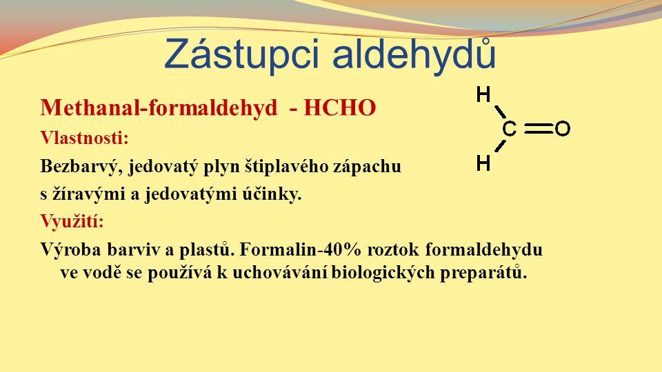 Zástupci aldehydů Methanal-formaldehyd - HCHO Vlastnosti: