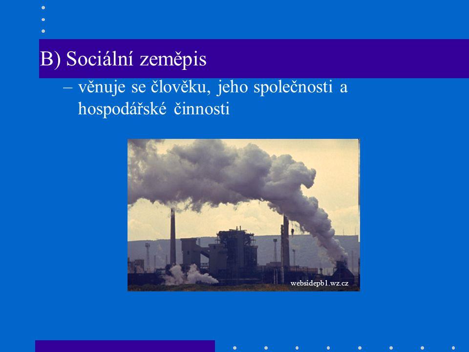 B) Sociální zeměpis věnuje se člověku, jeho společnosti a hospodářské činnosti websidepb1.wz.cz