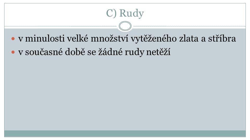 C) Rudy v minulosti velké množství vytěženého zlata a stříbra