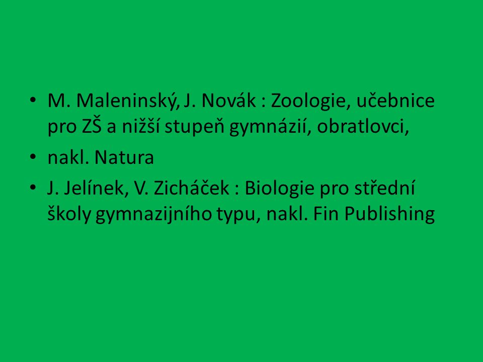M. Maleninský, J. Novák : Zoologie, učebnice pro ZŠ a nižší stupeň gymnázií, obratlovci,