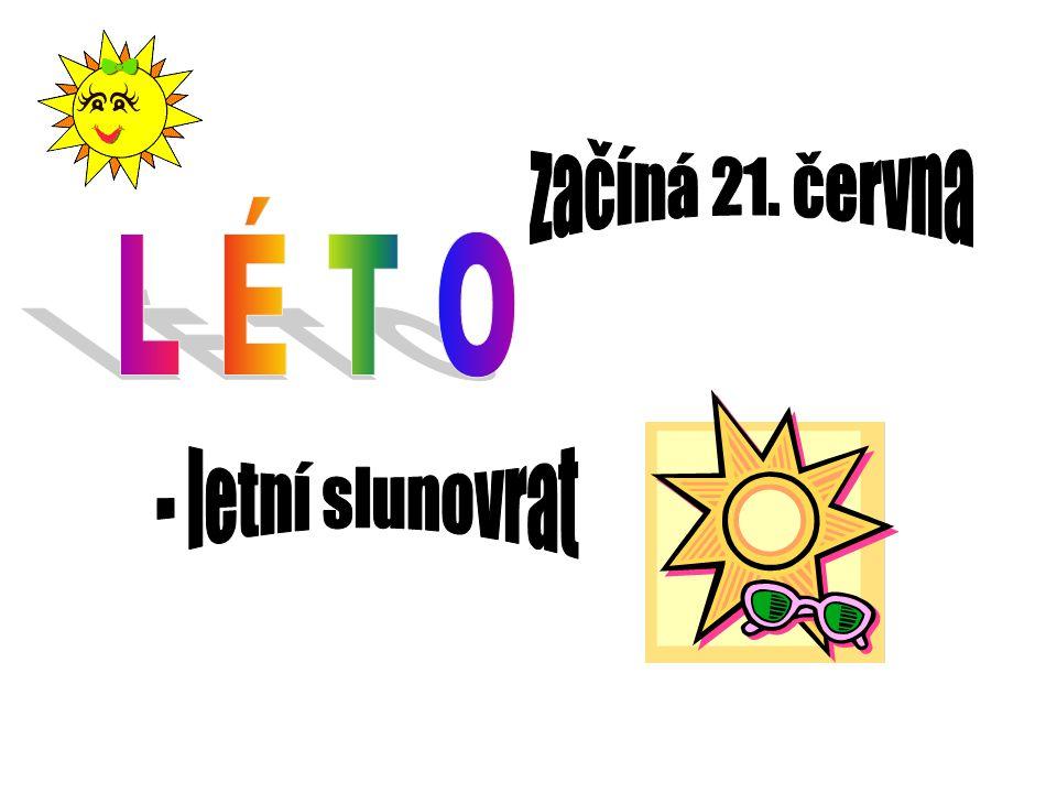 začíná 21. června L É T O - letní slunovrat