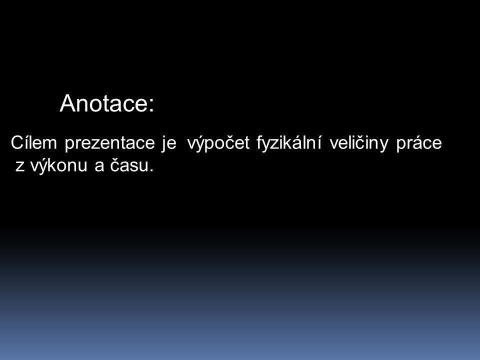 Anotace: Cílem prezentace je výpočet fyzikální veličiny práce