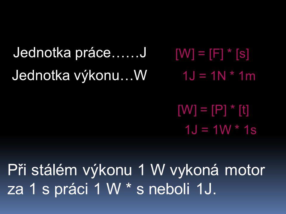 Při stálém výkonu 1 W vykoná motor za 1 s práci 1 W * s neboli 1J.