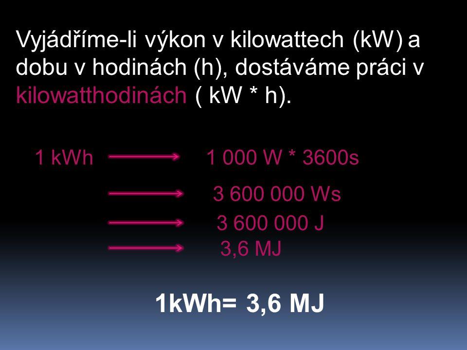 Vyjádříme-li výkon v kilowattech (kW) a dobu v hodinách (h), dostáváme práci v kilowatthodinách ( kW * h).