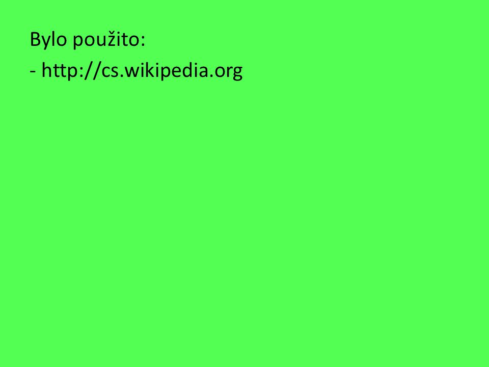 Bylo použito: - http://cs.wikipedia.org