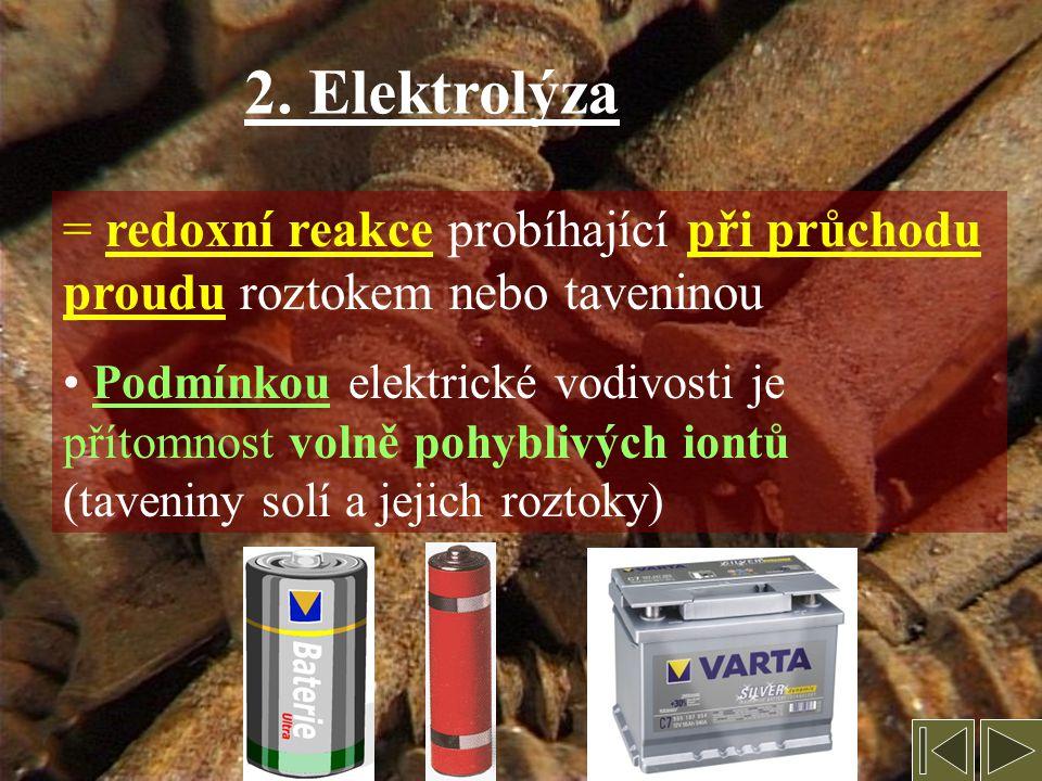 2. Elektrolýza = redoxní reakce probíhající při průchodu proudu roztokem nebo taveninou.