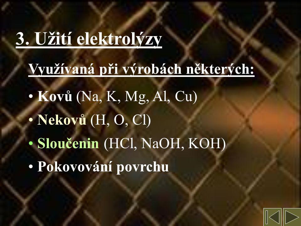 3. Užití elektrolýzy Využívaná při výrobách některých: