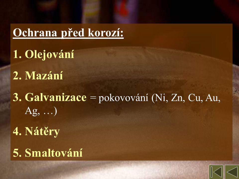Ochrana před korozí: Olejování. Mazání. Galvanizace = pokovování (Ni, Zn, Cu, Au, Ag, …) Nátěry.