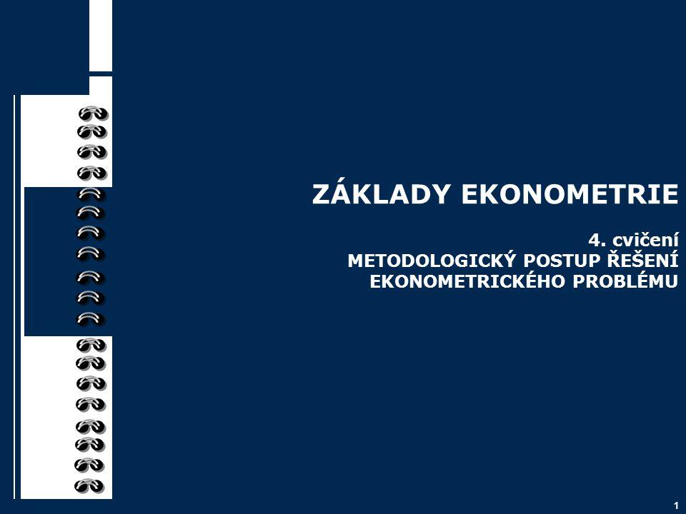 ZÁKLADY EKONOMETRIE 4. cvičení METODOLOGICKÝ POSTUP ŘEŠENÍ EKONOMETRICKÉHO PROBLÉMU