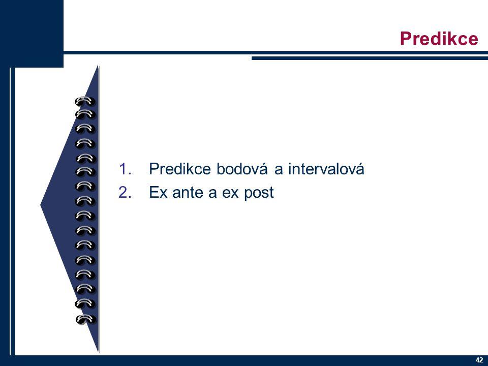 Predikce Predikce bodová a intervalová Ex ante a ex post