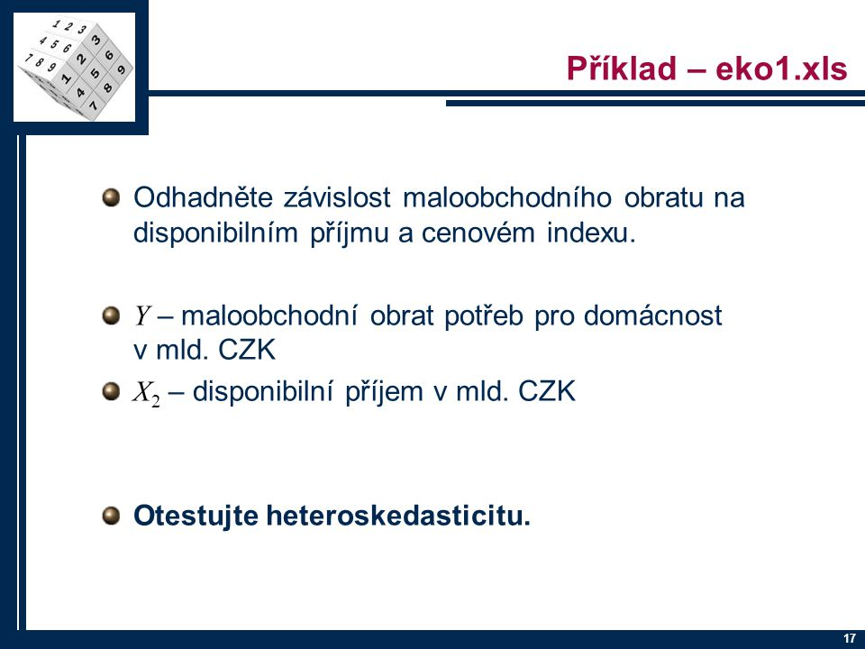 Příklad – eko1.xls Odhadněte závislost maloobchodního obratu na disponibilním příjmu a cenovém indexu.