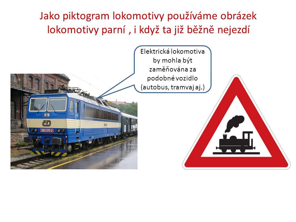 Jako piktogram lokomotivy používáme obrázek lokomotivy parní , i když ta již běžně nejezdí