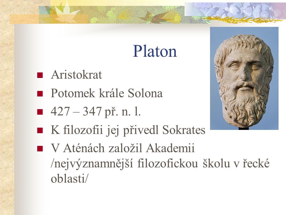 Platon Aristokrat Potomek krále Solona 427 – 347 př. n. l.