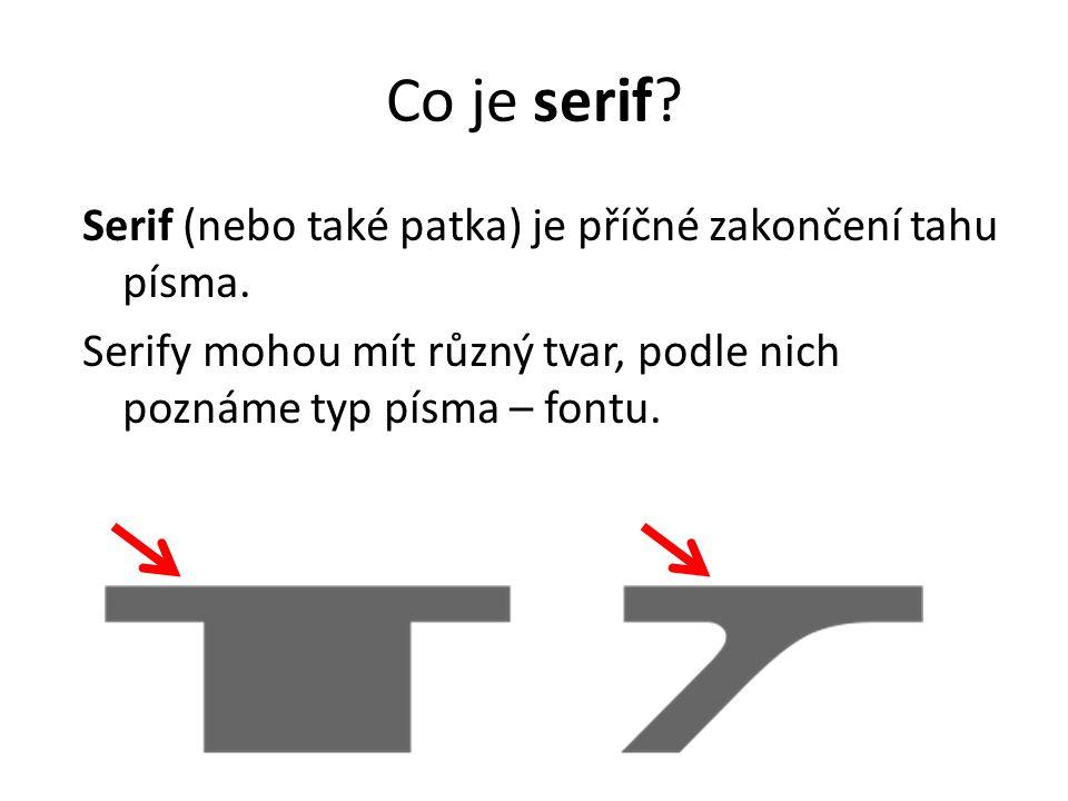 Co je serif. Serif (nebo také patka) je příčné zakončení tahu písma.