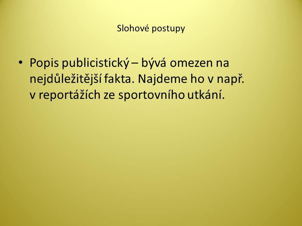 Slohové postupy Popis publicistický – bývá omezen na nejdůležitější fakta.