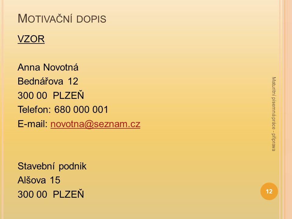 Motivační dopis VZOR Anna Novotná Bednářova 12 300 00 PLZEŇ Telefon: 680 000 001 E-mail: novotna@seznam.cz Stavební podnik Alšova 15