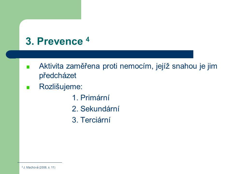 3. Prevence 4 Aktivita zaměřena proti nemocím, jejíž snahou je jim předcházet. Rozlišujeme: 1. Primární.