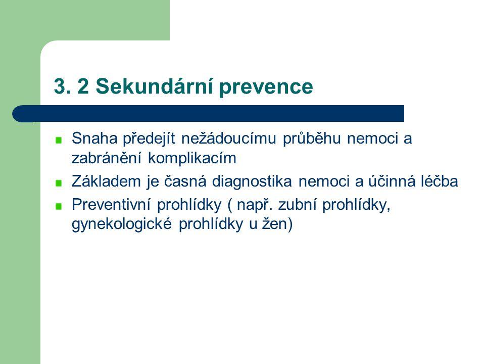 3. 2 Sekundární prevence Snaha předejít nežádoucímu průběhu nemoci a zabránění komplikacím. Základem je časná diagnostika nemoci a účinná léčba.
