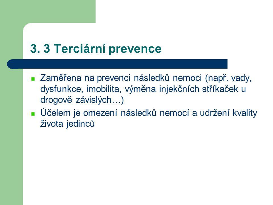 3. 3 Terciární prevence Zaměřena na prevenci následků nemoci (např. vady, dysfunkce, imobilita, výměna injekčních stříkaček u drogově závislých…)