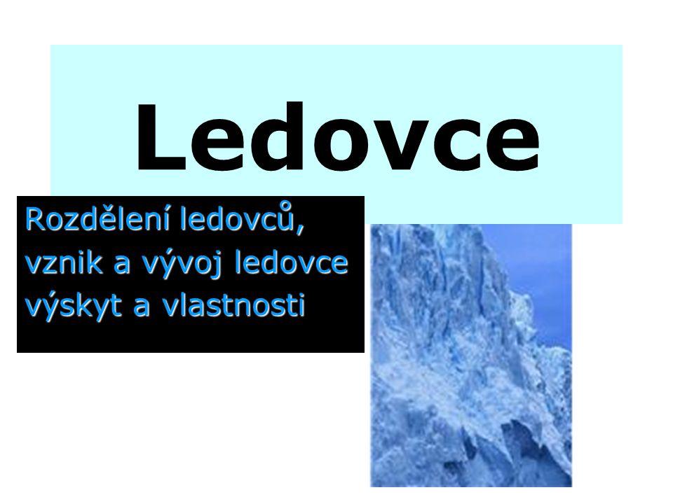 Rozdělení ledovců, vznik a vývoj ledovce výskyt a vlastnosti