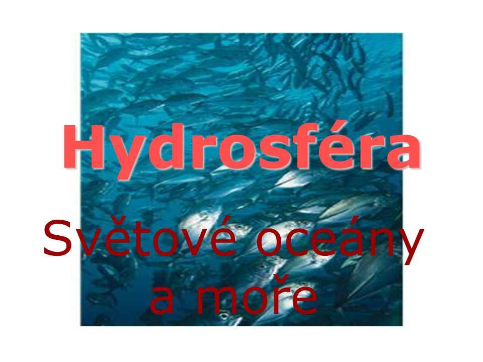 Hydrosféra Světové oceány a moře