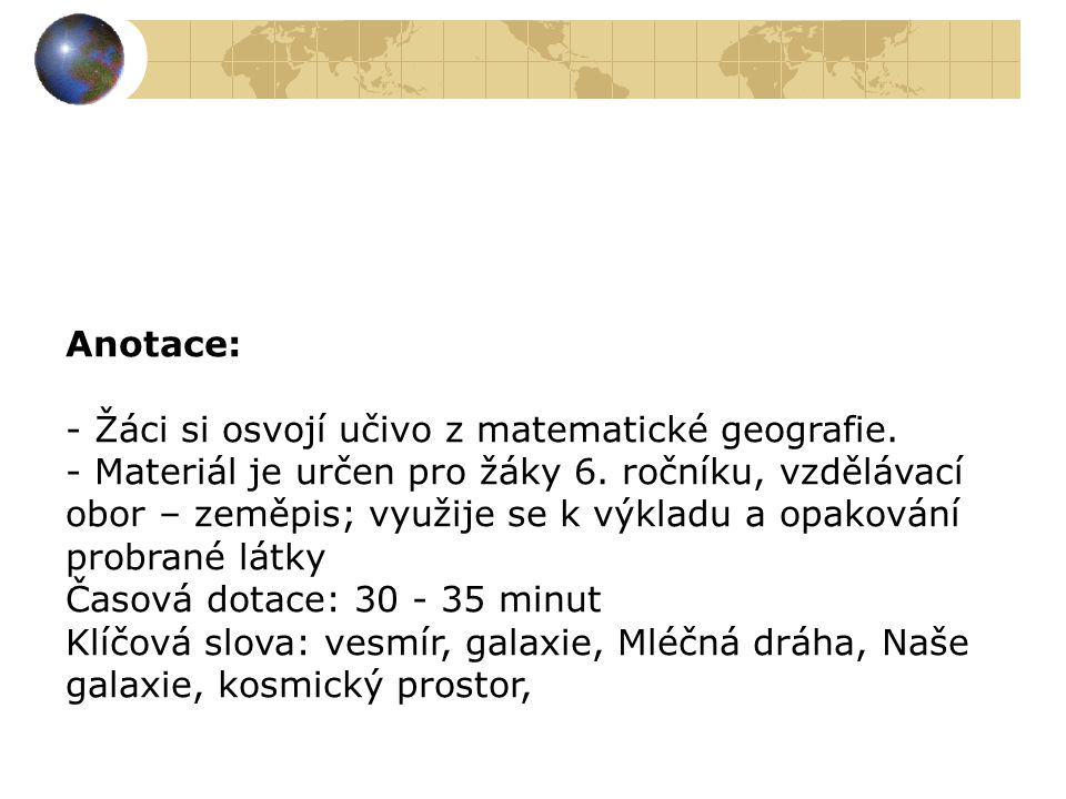 Anotace: - Žáci si osvojí učivo z matematické geografie.