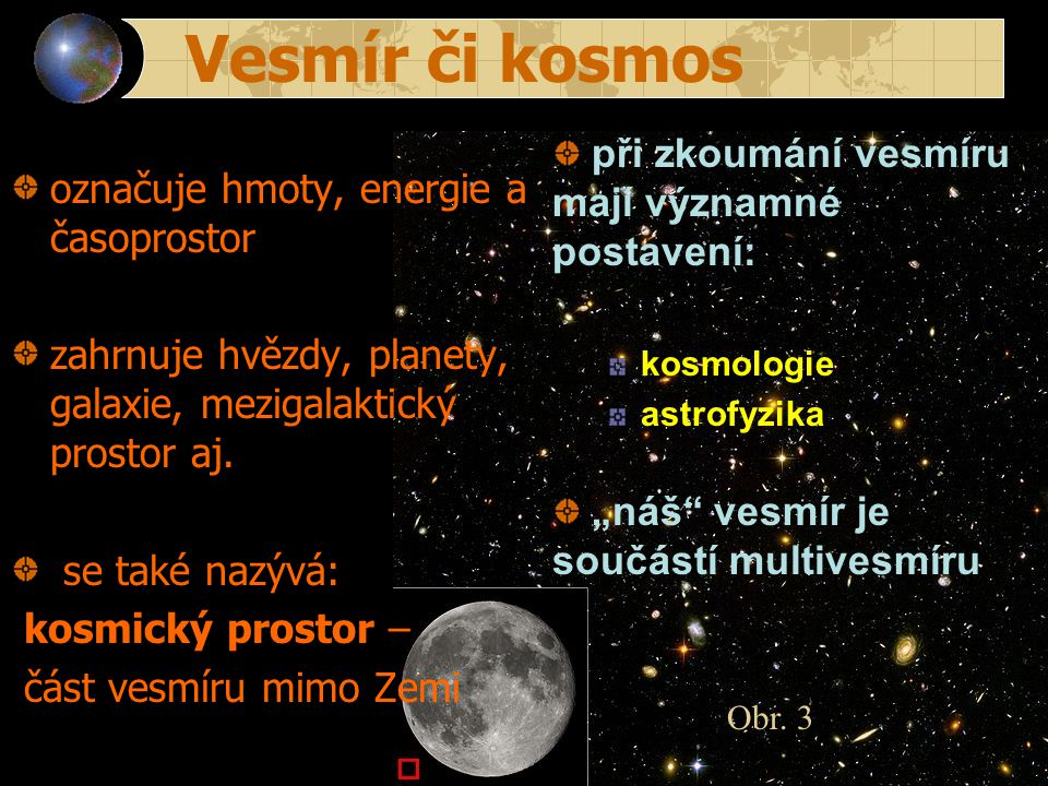 Vesmír či kosmos při zkoumání vesmíru mají významné postavení: