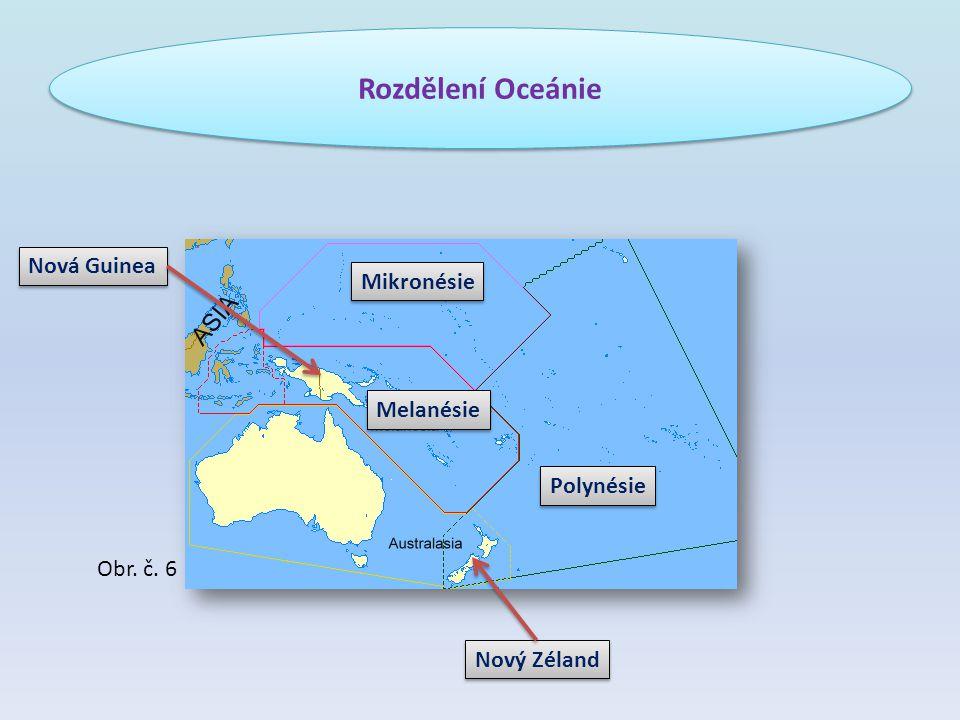 Rozdělení Oceánie Nová Guinea Mikronésie Melanésie Polynésie Obr. č. 6